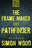 The Frame Maker and Pathfinder (Two Short Stories)