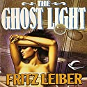 The Ghost Light Audiobook by Fritz Leiber Narrated by Robin Bloodworth, Nicholas Tecosky, Daniel May, Kevin Stillwell, Bernard Clark, Fleet Cooper, Trivette Alpha, Chris Kayser