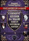Tout savoir sur la Magie. Comment réussir sa magie dans un univers de Fantasy.