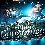 Forging Constance: Forging Constance, Book 1 | William Stadler