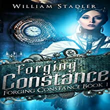 Forging Constance: Forging Constance, Book 1 Audiobook by William Stadler Narrated by Kalinda Little