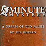 5 Minute Mystery - A Dream of Old Salem | William Shepard