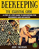 Beekeeping: The Essential Beekeeping Guide: A Step-By-Step Guide to Beekeeping for Beginners and Advanced (Beekeeping for Dummies, Building Beehives, Backyard Beekeeper)