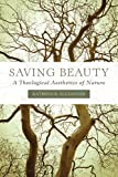 Saving Beauty: A Theological Aesthetics of Nature