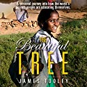 The Beautiful Tree: A Personal Journey into How the World's Poorest People Are Educating Themsleves Audiobook by James Tooley Narrated by James Foster