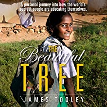 The Beautiful Tree: A Personal Journey into How the World's Poorest People Are Educating Themsleves (       UNABRIDGED) by James Tooley Narrated by James Foster