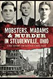 img - for Mobsters, Madams & Murder in Steubenville, Ohio: The Story of Little Chicago (True Crime) book / textbook / text book