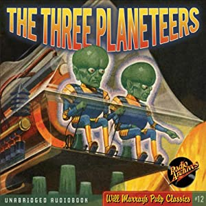 The Three Planeteers: The Science Fiction Pulp Classic | [Radio Archives, Edmond Hamilton]