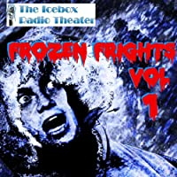 Frozen Frights, Volume 1  by Icebox Radio Theater