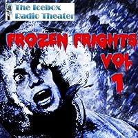 Frozen Frights, Volume 1  by Icebox Radio Theater