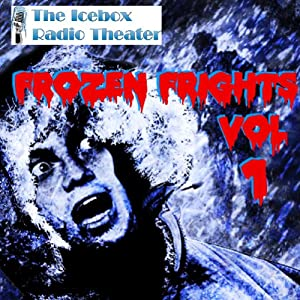Frozen Frights, Volume 1 | [Icebox Radio Theater]
