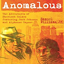 Anomalous: The Adventures of Sherlock Holmes Featuring Jack Johnson and Alphonse Capone Audiobook by Samuel Williams Narrated by Steve White