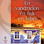 En vandmelon, en fisk, en bibel | Christy Lefteri