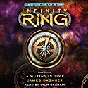 A Mutiny in Time: Infinity Ring, Book 1 (       UNABRIDGED) by James Dashner Narrated by Dion Graham