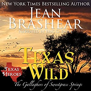 Texas Wild: Texas Heroes: The Gallaghers of Sweetgrass Springs, Volume 2   [Jean Brashear]