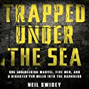 Trapped Under the Sea: One Engineering Marvel, Five Men, and a Disaster Ten Miles into the Darkness (       UNABRIDGED) by Neil Swidey Narrated by David H. Lawrence XVII