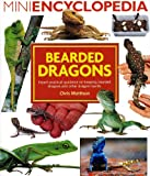 Chris Mattison Mini Encyclopedia of Bearded Dragons. Expert advice on keeping bearded dragons and other dragon lizards