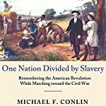 One Nation Divided by Slavery: Remembering the American Revolution While Marching Toward the Civil War | Michael F. Conlin
