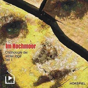 Im Hochmoor (Chronologie der letzten Tage 1) Hörspiel