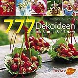 777 Dekoideen: Mit Blumen und Pflanzen (BLOOM's by Ulmer)