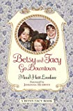 Betsy And Tacy Go Downtown (Turtleback School & Library Binding Edition) (Betsy-Tacy Books (Prebound)) (0613100115) by Lovelace, Maud Hart
