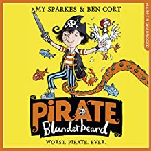 Pirate Blunderbeard: Worst. Pirate. Ever.: Pirate Blunderbeard, Book 1 Audiobook by Amy Sparkes Narrated by Gregg Lowe
