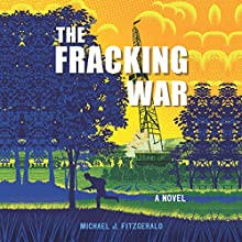 The Fracking War (       UNABRIDGED) by Michael J. Fitzgerald Narrated by Michael J. Fitzgerald