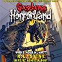 Goosebumps HorrorLand, Book 6: Who's Your Mummy? Audiobook by R. L. Stine Narrated by Ashley Albert