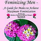 Feminizing Men: A Guide for Males to Achieve Maximum Feminization Hörbuch von Barbara Deloto, Thomas Newgen Gesprochen von: Ruby Rivers