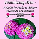 Feminizing Men: A Guide for Males to Achieve Maximum Feminization   Barbara Deloto,Thomas Newgen