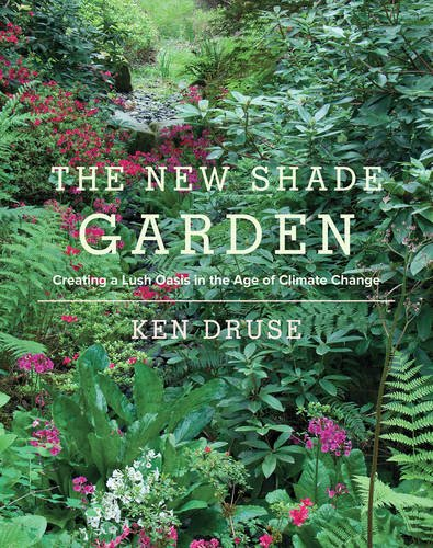 Download The New Shade Garden: Creating a Lush Oasis in the Age of Climate Change