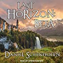 Last Horizon: Beta: Last Horizon Series, Book 1 Audiobook by Daniel Schinhofen Narrated by Jonathan Yen