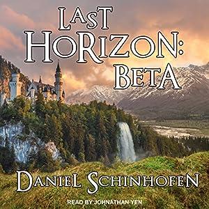 Last Horizon: Beta: Last Horizon Series, Book 1 Hörbuch von Daniel Schinhofen Gesprochen von: Jonathan Yen