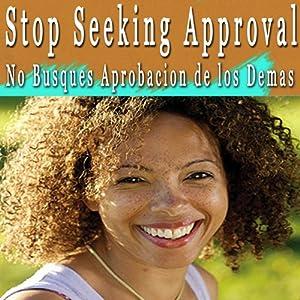 Stop Seeking Approval Self Hypnosis (Spanish): No Busques Aprobacion de los Demas | [Erika M. Parez]