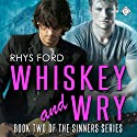 Whiskey and Wry: Sinners, Book 2 (       UNABRIDGED) by Rhys Ford Narrated by Tristan James