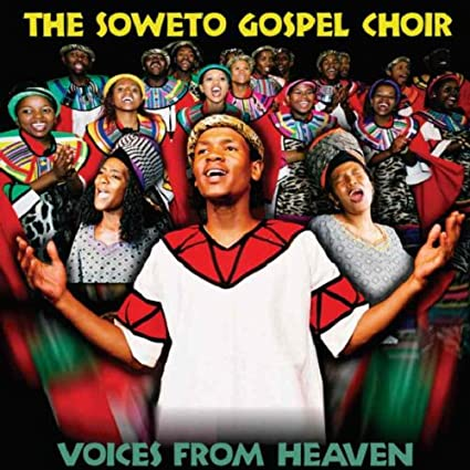 Soweto Gospel Choir Voices From Heaven Voices From Heaven Soweto