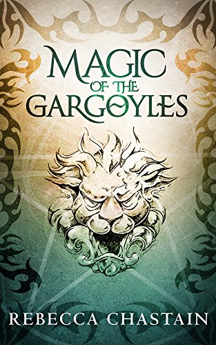 Magic Of The Gargoyles: Gargoyle Guardian Chronicles by Rebecca Chastain ebook deal