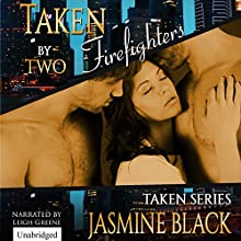 Taken by Two Firefighters Audiobook by Jasmine Black Narrated by Leigh Greene