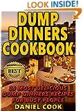 Dump Dinners Cookbook: 30 Most Delicious Dump Dinners Recipes For Busy People (Dump dinners cookbook, Dump dinners recipes, Dump dinners diet Book 1)