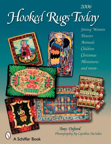 Hooked Rugs Today: Strong Women, Flowers, Animals, Children, Christmas, Miniatures, and More - 2006