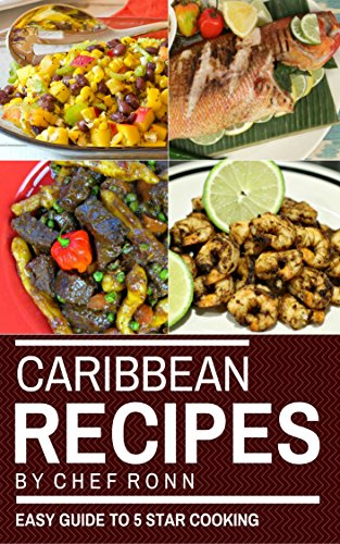 Caribbean Recipes: An Easy Guide to 5 Star Cooking: Healthy Easy and Tasty Recipes (Caribbean Cooking Caribbean Cook Book West Indian Cooking Jamaican Recipes) (Cook to Impress 10) by Chef Ronn
