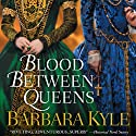 Blood Between Queens (       UNABRIDGED) by Barbara Kyle Narrated by Barbara Kyle