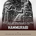 Legends of the Ancient World: The Life and Legacy of Hammurabi Audiobook by  Charles River Editors Narrated by Doron Alon