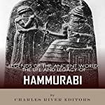 Legends of the Ancient World: The Life and Legacy of Hammurabi |  Charles River Editors