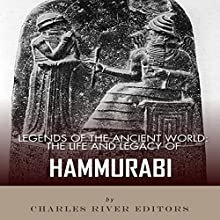 Legends of the Ancient World: The Life and Legacy of Hammurabi (       UNABRIDGED) by Charles River Editors Narrated by Doron Alon