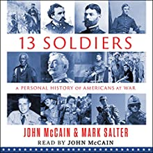 Thirteen Soldiers: A Personal History of Americans at War (       UNABRIDGED) by John McCain, Mark Salter Narrated by John McCain