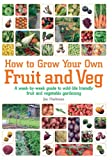 Joe Hashman How to Grow Your Own Fruit and Veg: A Week-by-Week Guide to Wild-Life Friendly Fruit and Vegetable Gardening