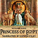 Princess of Egypt: A Mystery in Ancient Egypt Audiobook by Nathaniel Burns Narrated by Kevin Clay