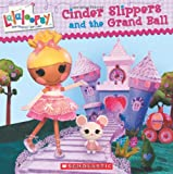 Cinder Slippers and the Grand Ball (Lalaloopsy) Lauren Cecil