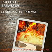 Clarity Must Prevail Audiobook by Robert C. Brewster Narrated by Robert C. Brewster